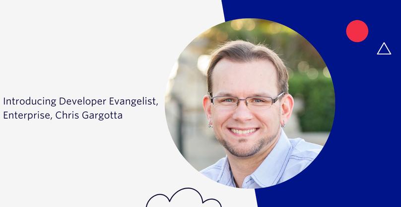 Introducing Developer Evangelist Chris Gargotta