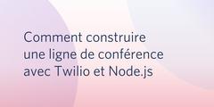 Comment construire une ligne de conférence avec Twilio et Node.js ?