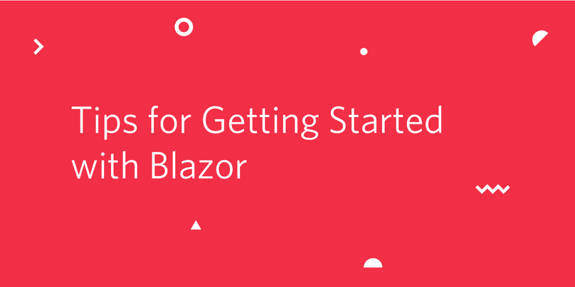 Tips for Getting Started with Blazor