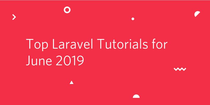 Top Laravel Tutorials for June 2019.png