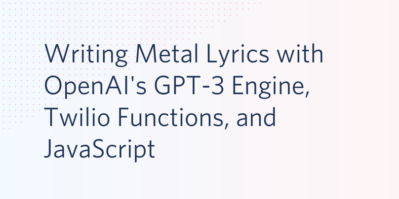 header - Writing Metal Lyrics with OpenAI's GPT-3 Engine, Twilio Functions, and JavaScript