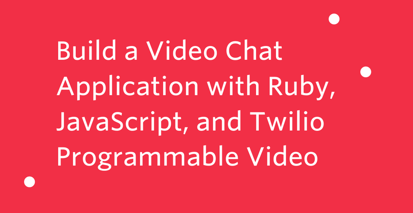 Build a Video Chat Application with Ruby, JavaScript, and Twilio Programmable Video