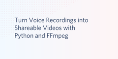 Turn Voice Recordings into Shareable Videos with Python and FFmpeg