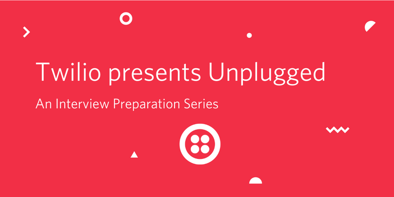 Twilio Unplugged - An Interview Preparation Series
