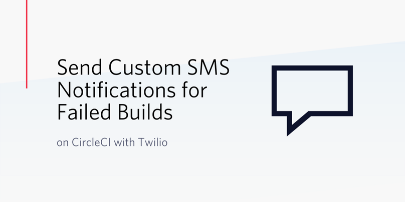 Send Custom SMS Notifications for Failed Builds on CircleCI with Twilio