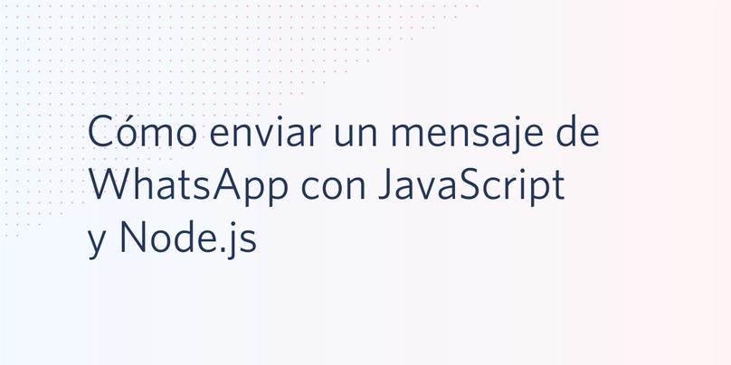 Cómo enviar un mensaje de WhatsApp con JavaScript y Node.js