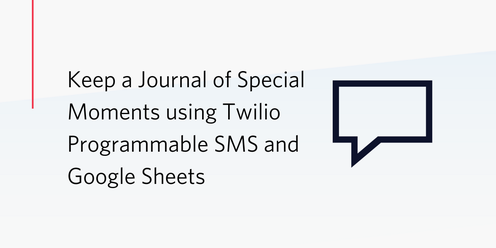 Keep a Journal of Special Moments using Twilio Programmable SMS and Google Sheets