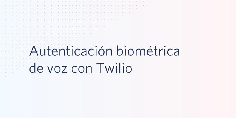 Autenticación biométrica de voz con Twilio