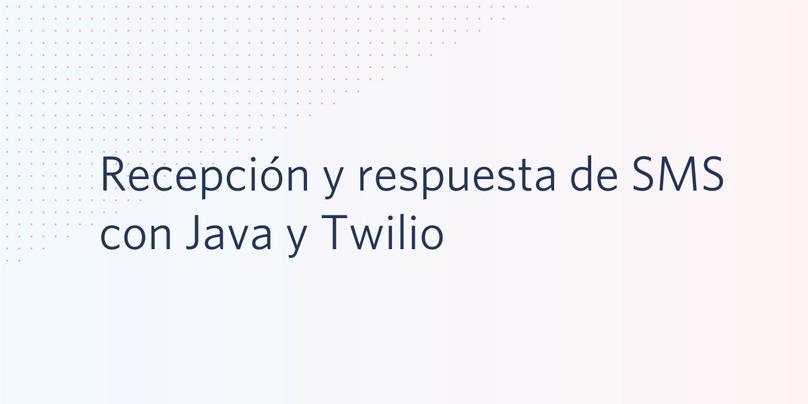 Recepción y respuesta de SMS con Java y Twilio