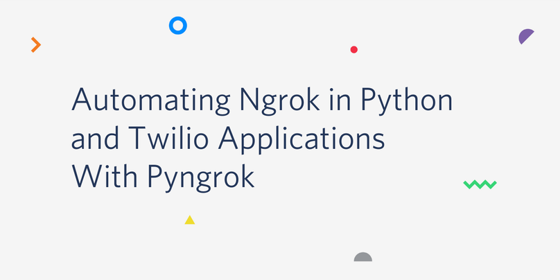 Automating Ngrok in Python and Twilio Applications with Pyngrok