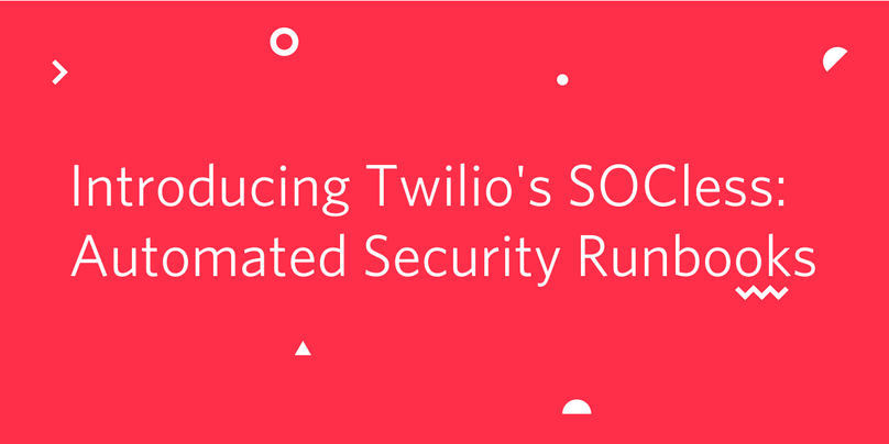 "Decorative header image ""Introducing Twilio's SOCless: Automated Security Runbooks"""