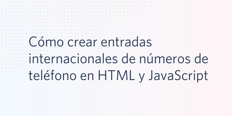 Cómo crear entradas internacionales de números de teléfono en HTML y JavaScript