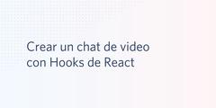 Crear un chat de video con Hooks de React