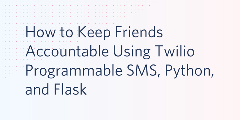 How to Keep Friends Accountable Using Twilio Programmable SMS and Video