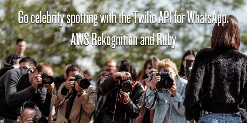 Go celebrity spotty with the Twilio API for WhatsApp, AWS Rekognition and Ruby