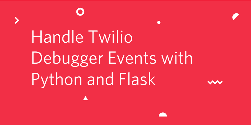 Handle Twilio Debugger Events with Python and Flask