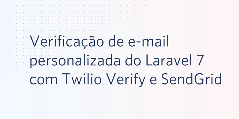 Verificação de e-mail personalizada do Laravel 7 com Twilio Verify e SendGrid