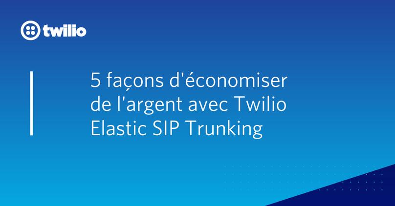 5 façons d'économiser de l'argent avec Twilio Elastic SIP Trunking