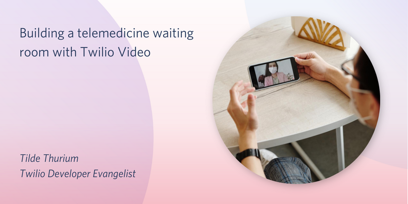 Building a telemedicine waiting room with Twilio Video