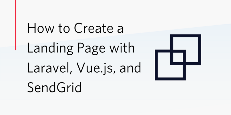 How to Create a Landing Page with Laravel, Vue.js, and SendGrid