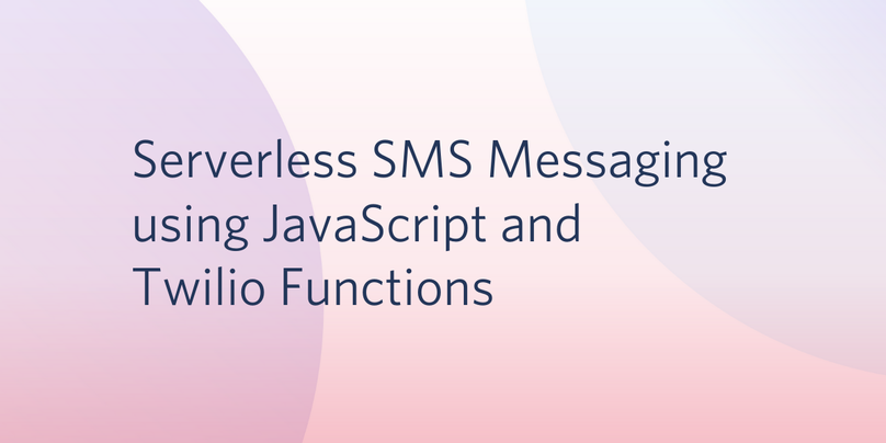Serverless SMS Messaging using JavaScript and Twilio Functions