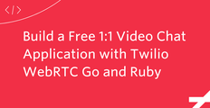 Build a Free 1:1 Video Chat Application with Twilio WebRTC Go and Ruby