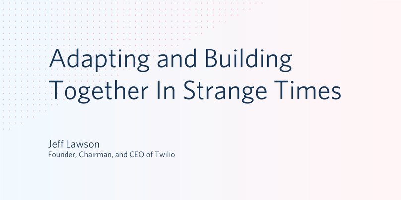Adapting and Building Together in Strange Times by Jeff Lawson