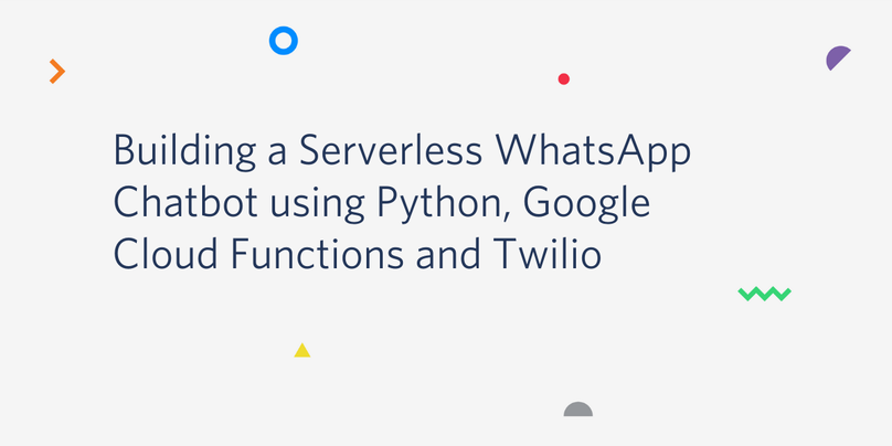 Building a Serverless WhatsApp Chatbot using Python, Google Cloud Functions and Twilio