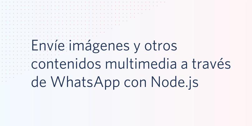 Envíe imágenes y otros contenidos multimedia a través de WhatsApp con Node.js