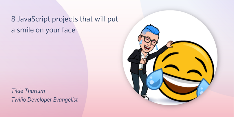 8 JavaScript projects that will put a smile on your face