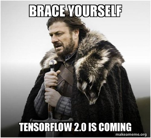 brace yourself tensorflow 2.0 is coming