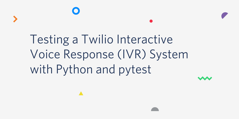 Testing a Twilio IVR System with Python and pytest