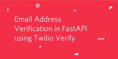 Email Address Verification in FastAPI using Twilio Verify