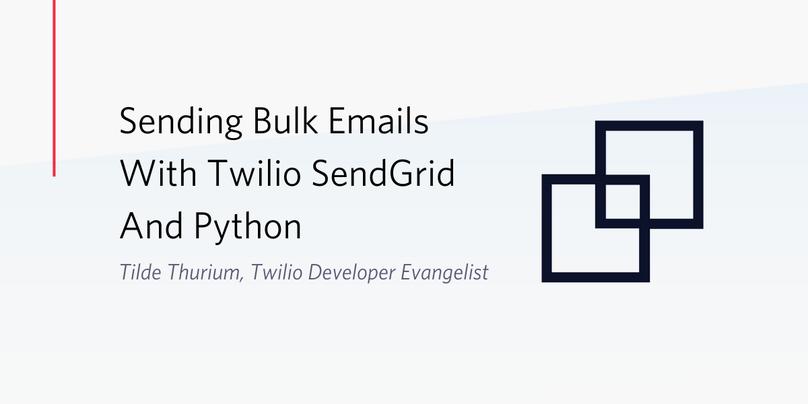 Sending Bulk Emails with Twilio SendGrid and Python