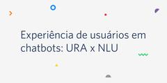 Experiência de usuários em chatbots: URA x NLU