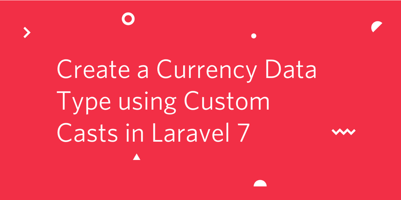 Create a Currency Data Type using Custom Casts in Laravel 7