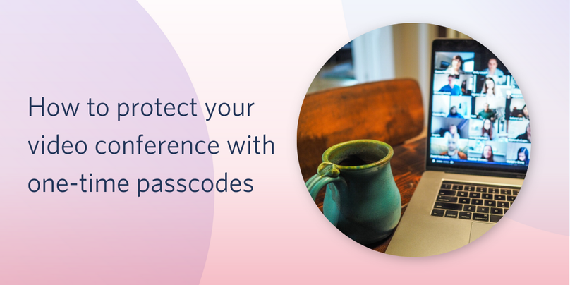 How to protect your video conference with one-time passcodes