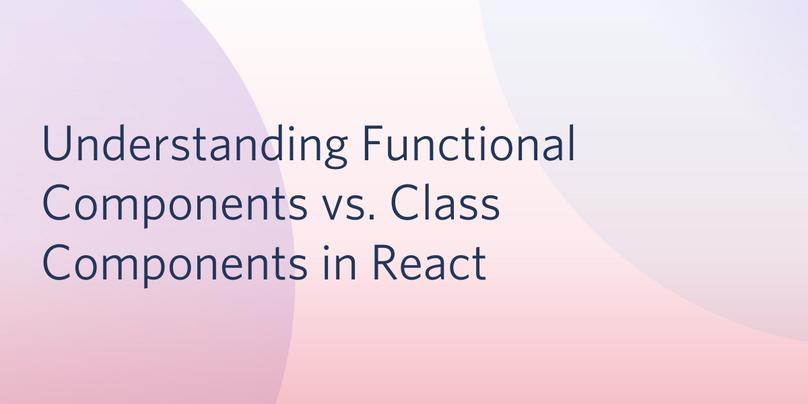 header - Understanding Functional Components vs. Class Components in React