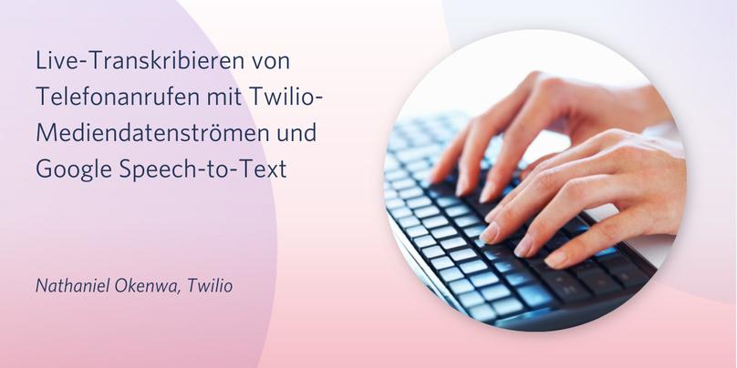 Live-Transkribieren von Telefonanrufen mit Twilio-Mediendatenströmen und Google Speech-to-Text