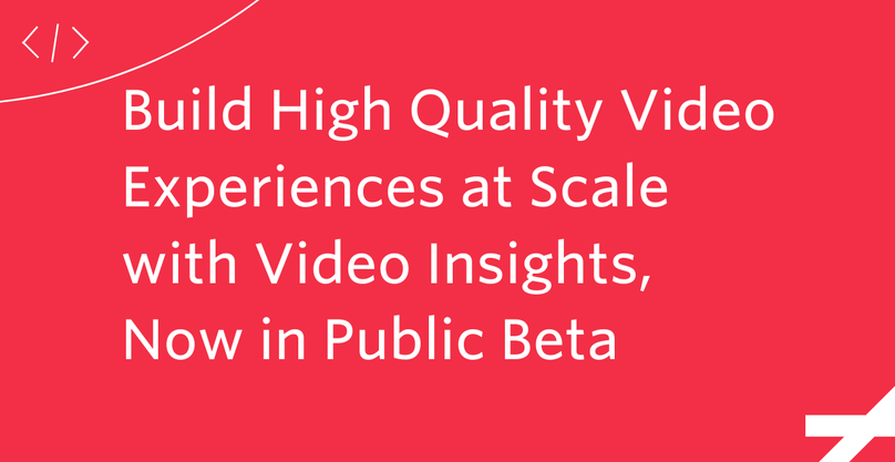 Build High Quality Video Experiences at Scale with Video Insights, Now in Public Beta