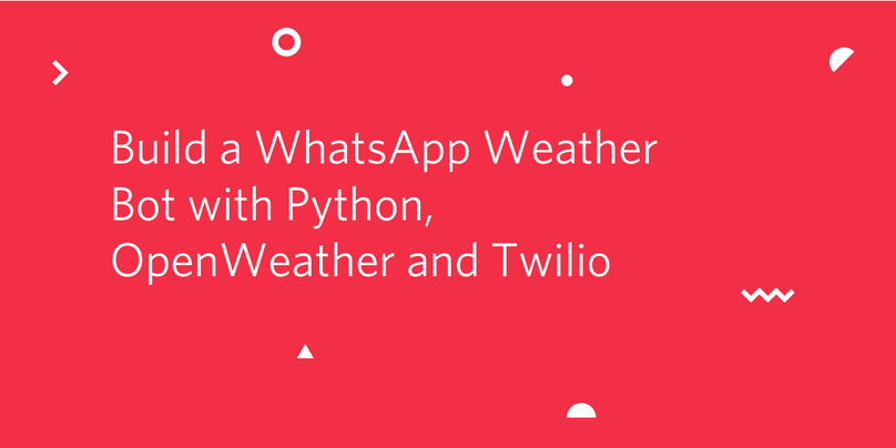 Build a WhatsApp Weather Bot with Python, OpenWeather and Twilio