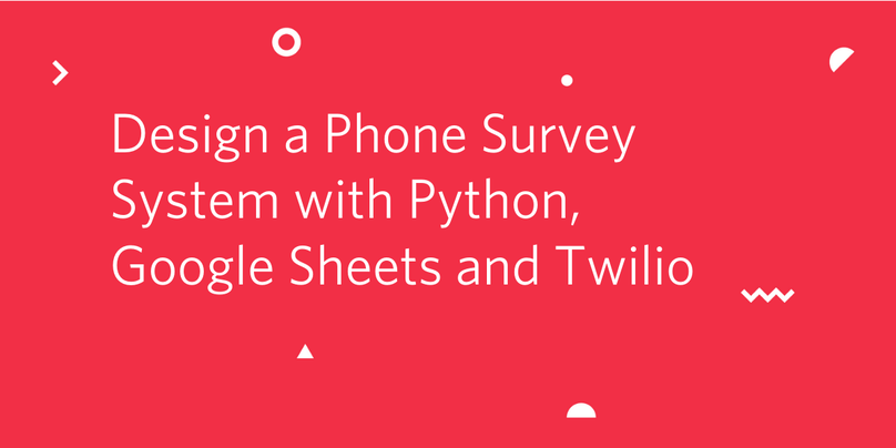 Design a Phone Survey System with Python, Google Sheets and Twilio
