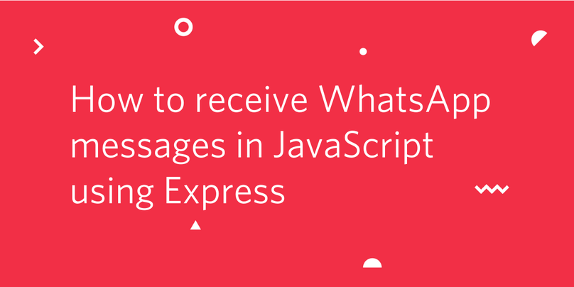 How to Receive WhatsApp Messages in JavaScript Using Express