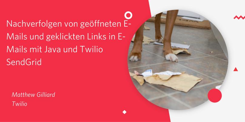 Nachverfolgen von geöffneten E-Mails und geklickten Links in E-Mails mit Java und Twilio SendGrid