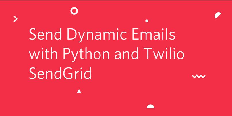 Send Dynamic Emails with Python and Twilio SendGrid
