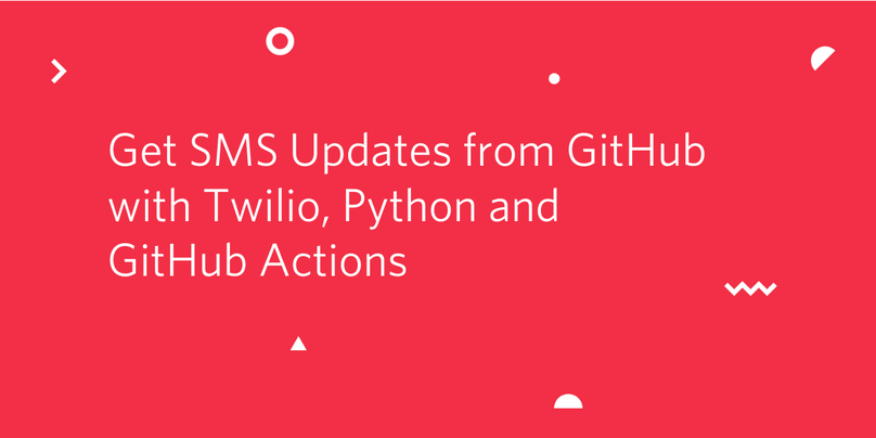 Get SMS Updates from GitHub with Twilio, Python and GitHub Actions