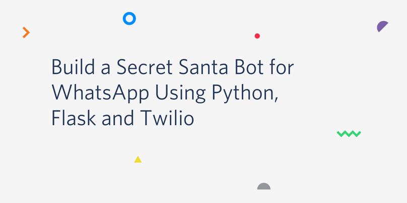 Build a Secret Santa Bot for WhatsApp Using Python, Flask and Twilio