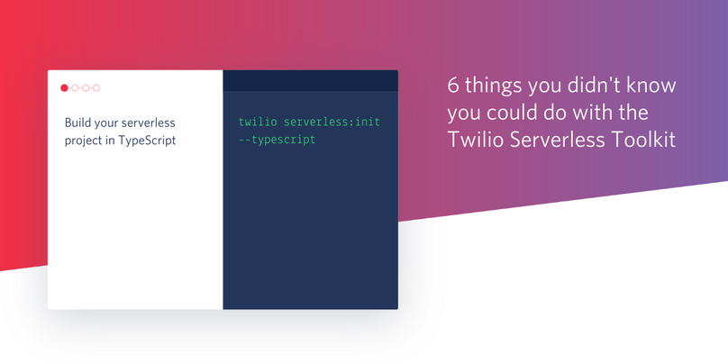 6 things youi didn't know you could do with the Twilio Serverless Toolkit