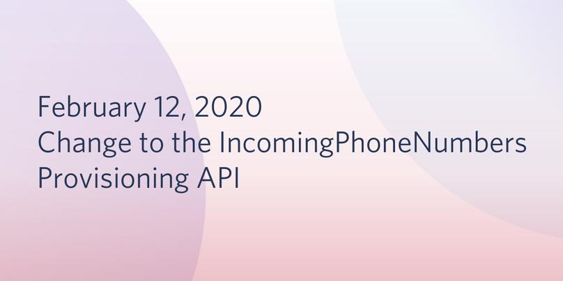 IncomingPhoneNumbers February API Change