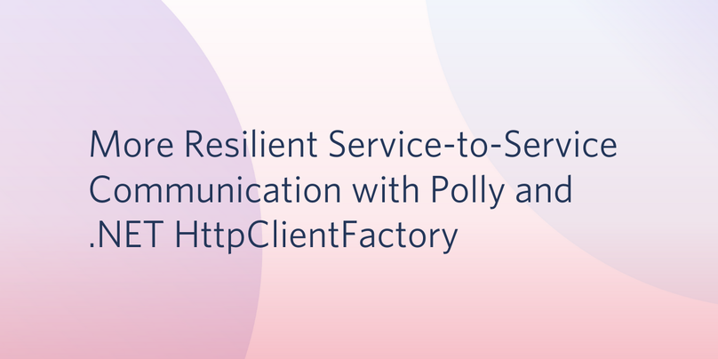 more-resilient-service-to-service-to-service-communication-polly-dotnet.png